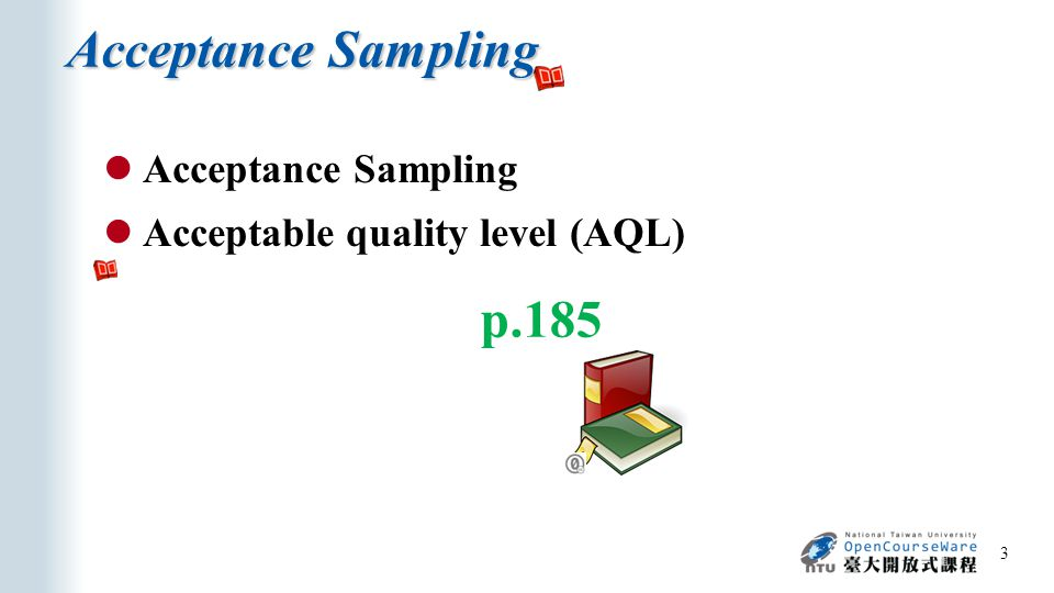 Acceptance Sampling 3 Acceptable quality level (AQL) p.185