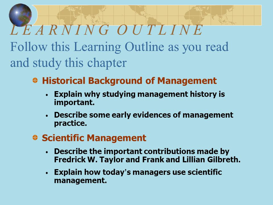 L E A R N I N G O U T L I N E Follow this Learning Outline as you read and study this chapter Historical Background of Management Explain why studying