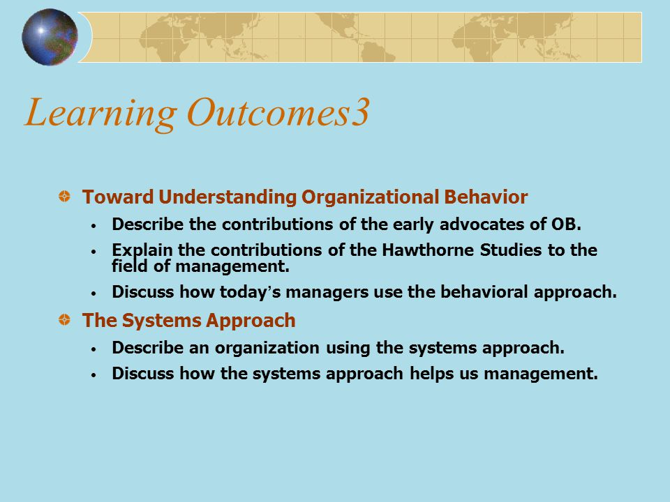 Learning Outcomes3 Toward Understanding Organizational Behavior Describe the contributions of the early advocates of OB. Explain the contributions of