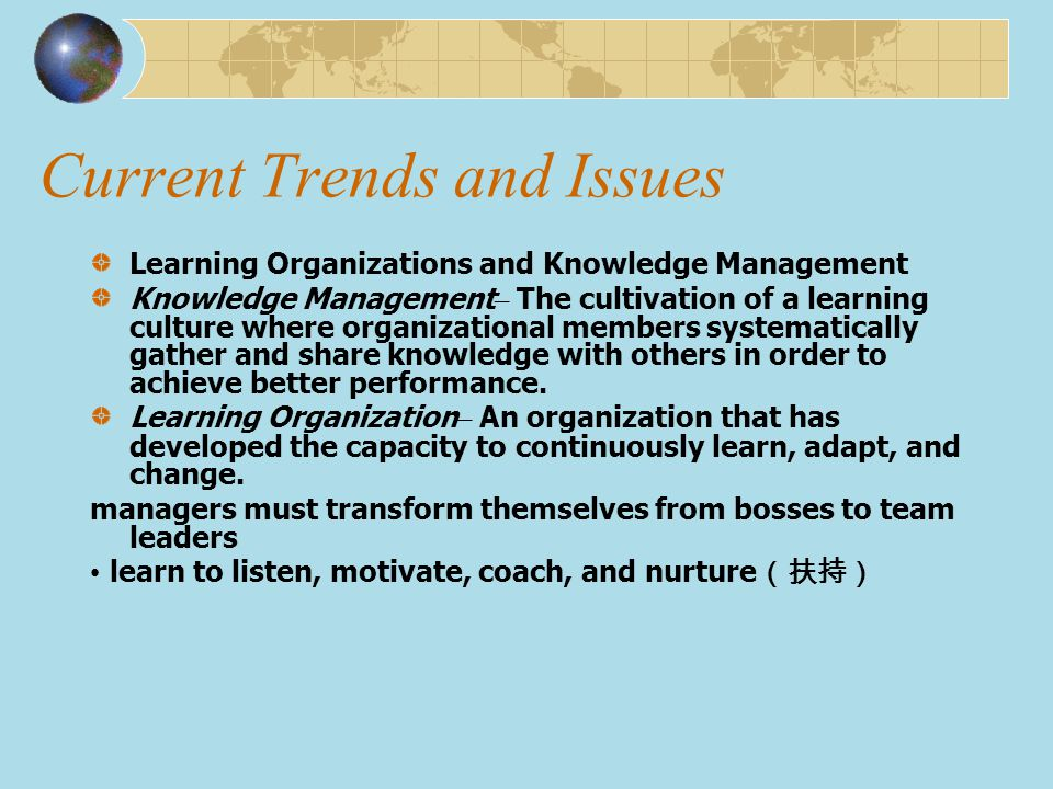 Current Trends and Issues Learning Organizations and Knowledge Management Knowledge Management – The cultivation of a learning culture where organizat