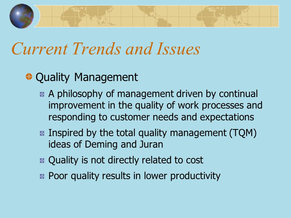Current Trends and Issues Quality Management A philosophy of management driven by continual improvement in the quality of work processes and respondin