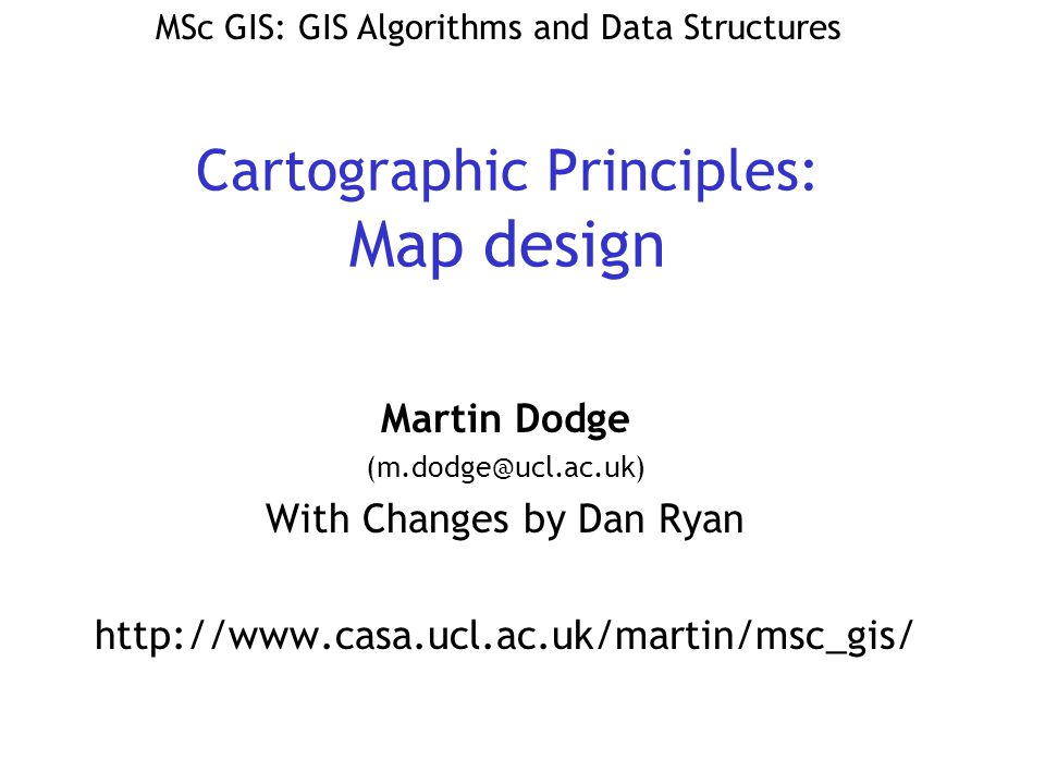 Map Design some (scientific) rules much artistic judgment –selection of colours –symbology –labelling –arrangement of overall layout –data selection, projection, scale, etc.