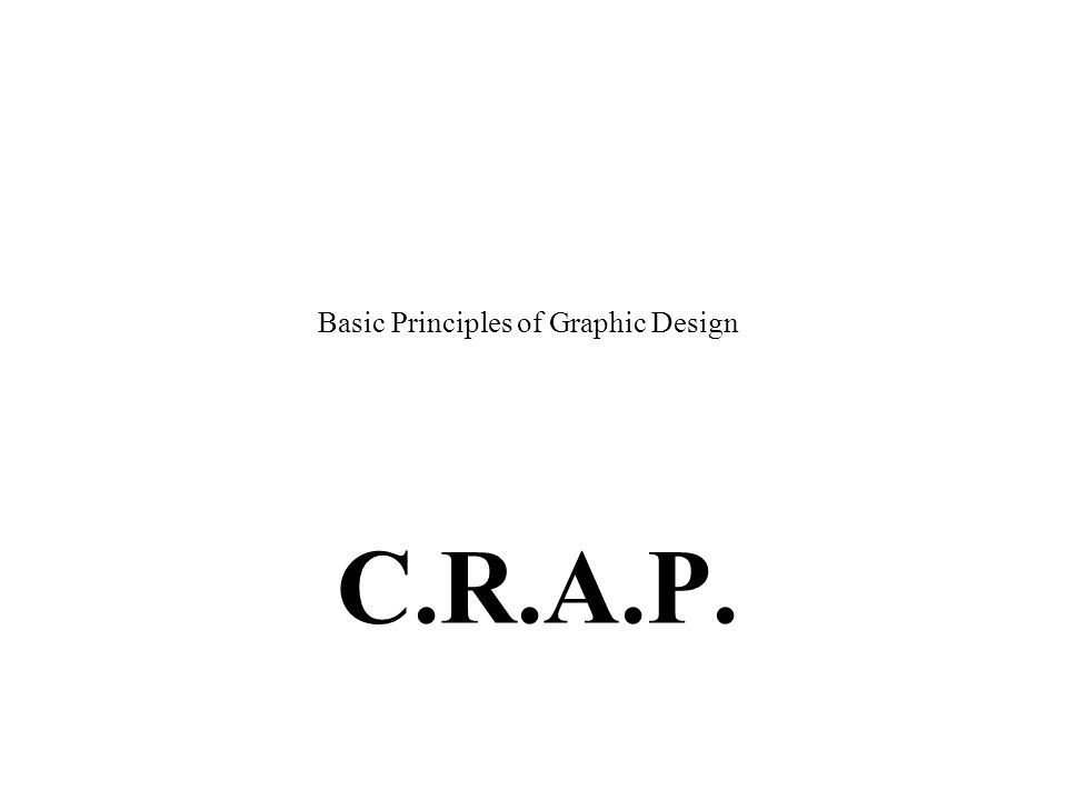 C.R.A.P. Basic Principles of Graphic Design