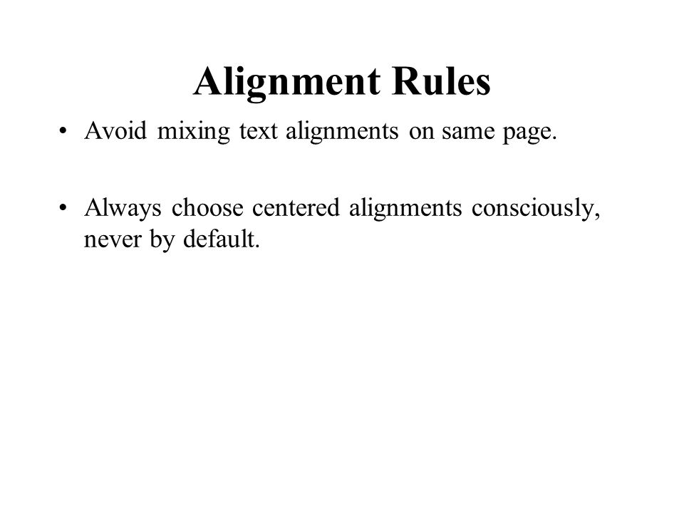 Alignment Rules Avoid mixing text alignments on same page. Always choose centered alignments consciously, never by default.