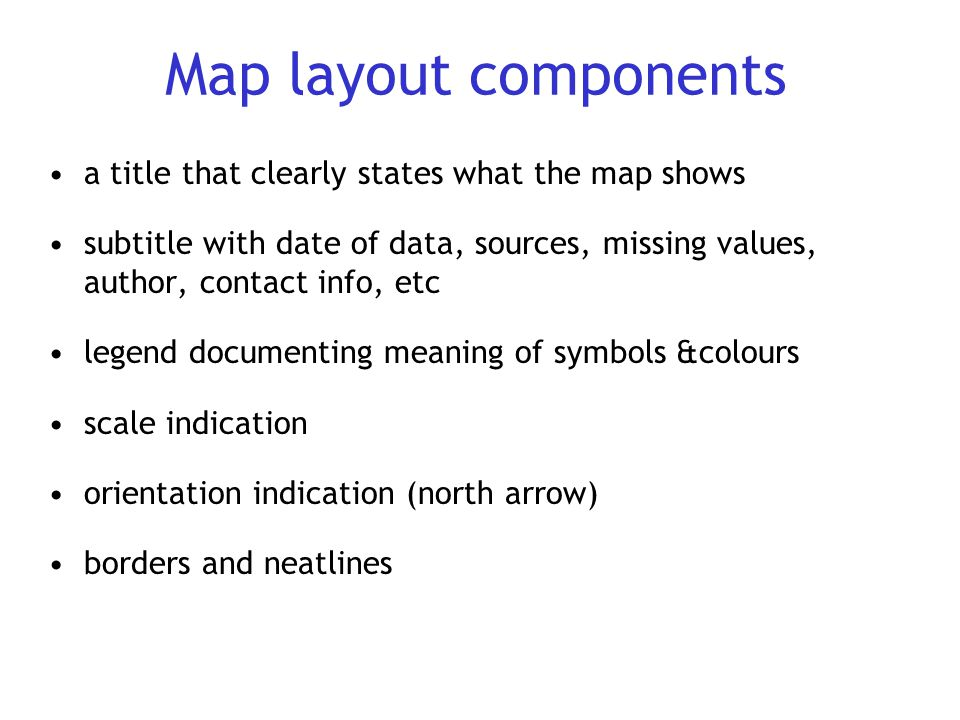 Map layout components a title that clearly states what the map shows subtitle with date of data, sources, missing values, author, contact info, etc le