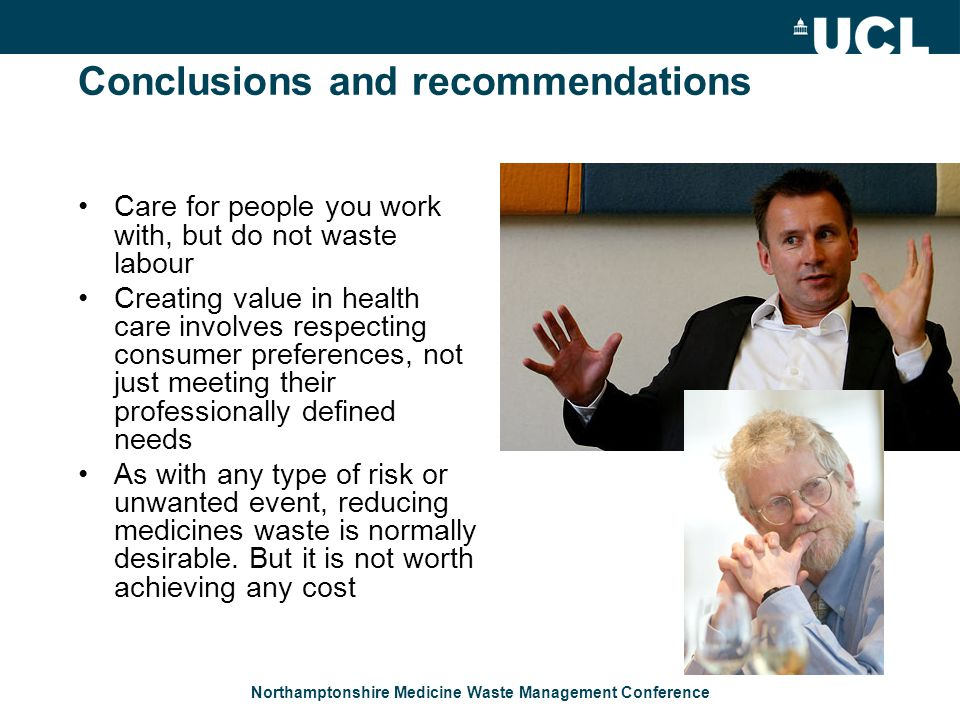 Northamptonshire Medicine Waste Management Conference Conclusions and recommendations Care for people you work with, but do not waste labour Creating
