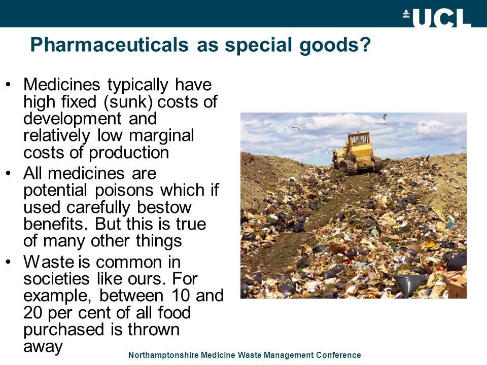 Northamptonshire Medicine Waste Management Conference Pharmaceuticals as special goods? Medicines typically have high fixed (sunk) costs of developmen