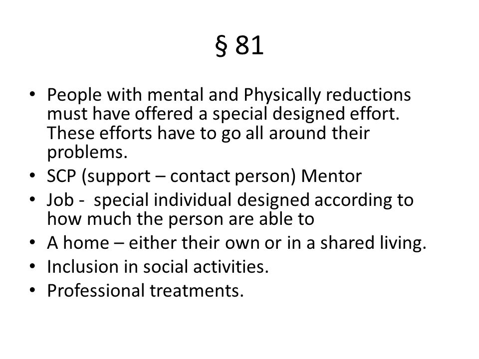 § 81 People with mental and Physically reductions must have offered a special designed effort.