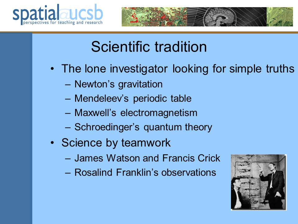 Scientific tradition The lone investigator looking for simple truths –Newton's gravitation –Mendeleev's periodic table –Maxwell's electromagnetism –Sc