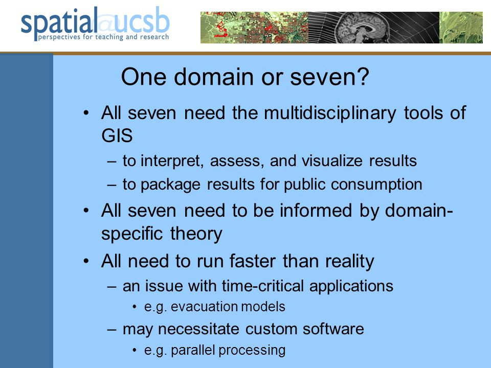 One domain or seven? All seven need the multidisciplinary tools of GIS –to interpret, assess, and visualize results –to package results for public con