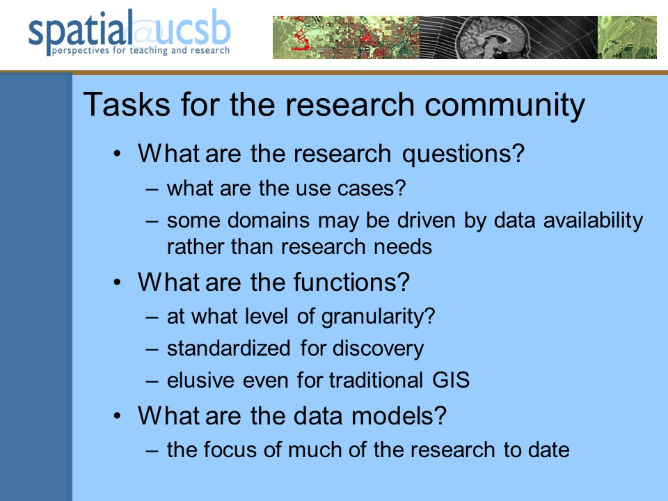 Tasks for the research community What are the research questions? –what are the use cases? –some domains may be driven by data availability rather tha