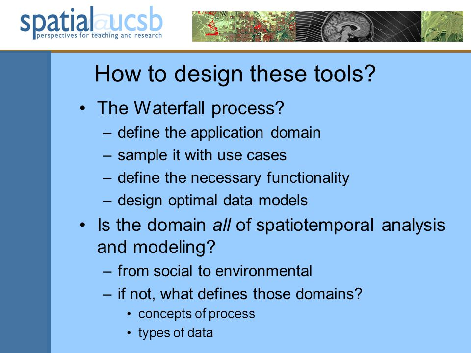 How to design these tools. The Waterfall process.