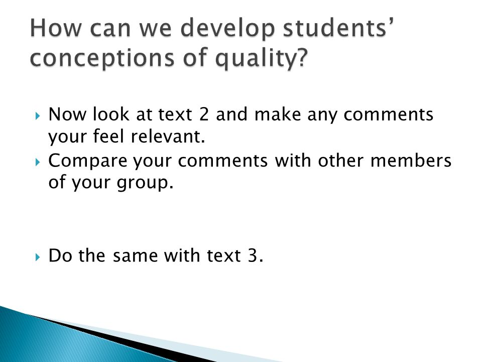  Now look at text 2 and make any comments your feel relevant.  Compare your comments with other members of your group.  Do the same with text 3.