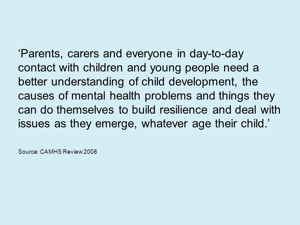 'Parents, carers and everyone in day-to-day contact with children and young people need a better understanding of child development, the causes of men