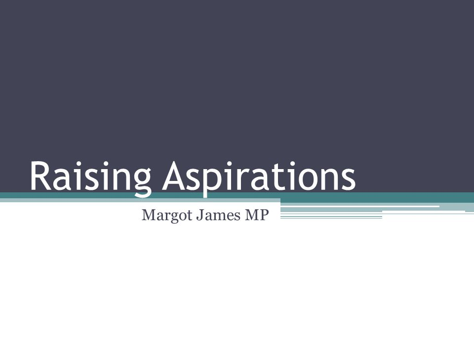 Raising Aspirations Margot James MP