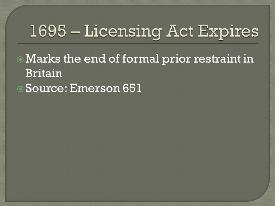  Marks the end of formal prior restraint in Britain  Source: Emerson 651