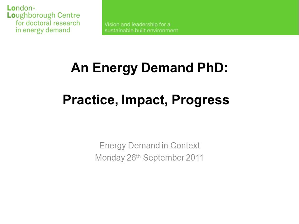 The UK Doctoral Training Centre in Energy Demand Reduction and the Built Environment How do we reduce the energy demand of buildings.