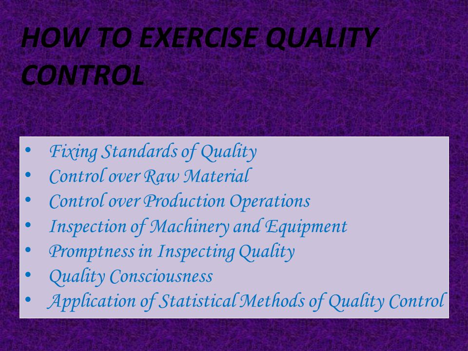 FACTORS AFFECTING QUALITY CONTROL  Cost of Production  Requirements of Customers  Equipment and Tools Used  Utility of Product  Attitude of Workers  Scale of Operations