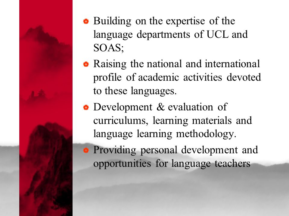 Building on the expertise of the language departments of UCL and SOAS;  Raising the national and international profile of academic activities devoted to these languages.