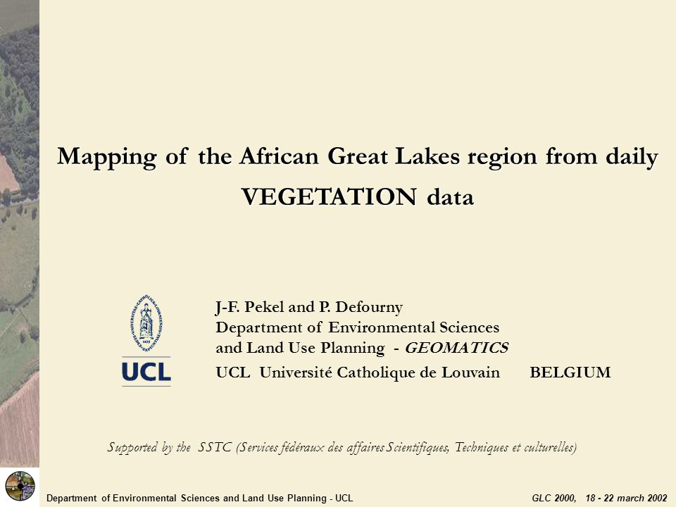 Department of Environmental Sciences and Land Use Planning - UCL GLC 2000, 18 - 22 march 2002 Main challenge for VGT time series data interpretation How to use simultaneously : multispectral information temporal information full spatial resolution consistency