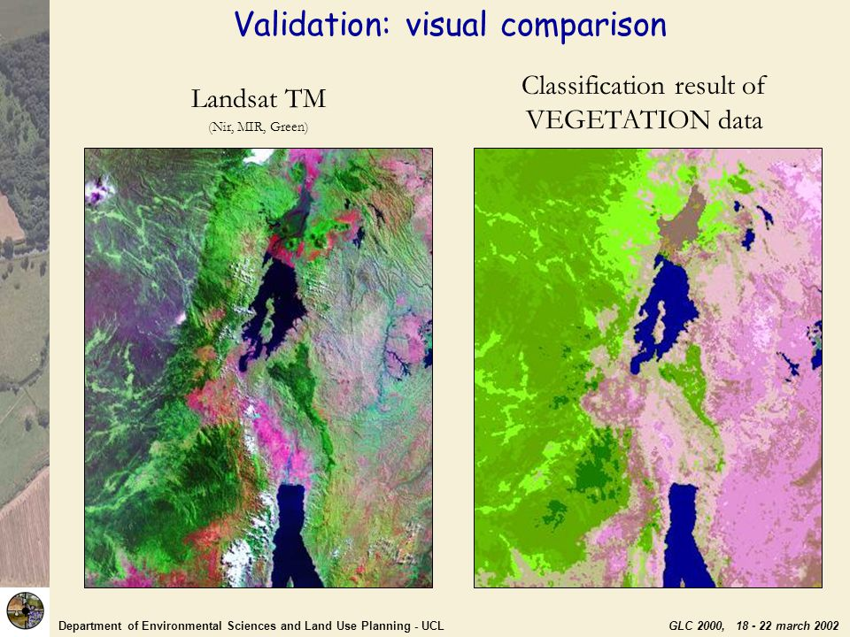 Department of Environmental Sciences and Land Use Planning - UCL GLC 2000, 18 - 22 march 2002 Landsat TM (Ni r, MIR, Green) Classification result of VEGETATION data Validation: visual comparison