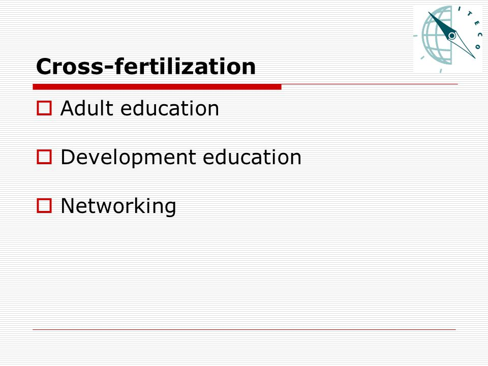 Cross-fertilization  Adult education  Development education  Networking