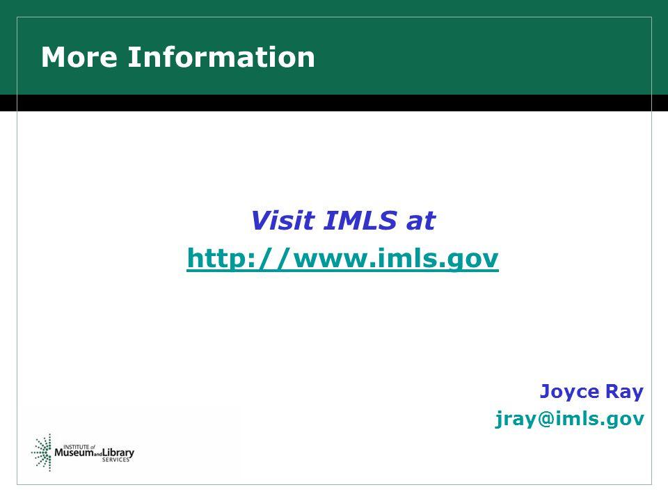 More Information Visit IMLS at http://www.imls.gov Joyce Ray jray@imls.gov