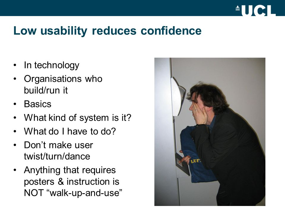 Low usability reduces confidence In technology Organisations who build/run it Basics What kind of system is it.