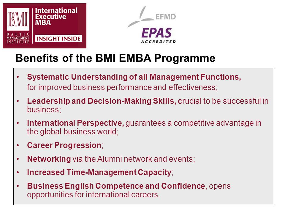 Opening Unlimited Business Opportunities Benefits of the BMI EMBA Programme Systematic Understanding of all Management Functions, for improved busines