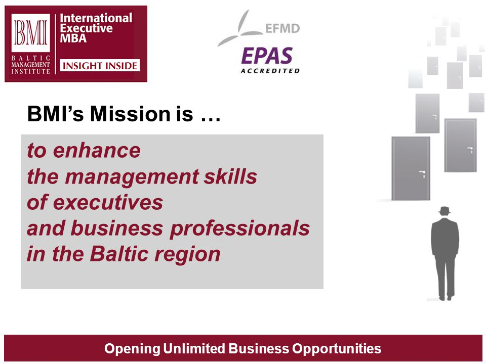 Opening Unlimited Business Opportunities BMI's Mission is … to enhance the management skills of executives and business professionals in the Baltic re