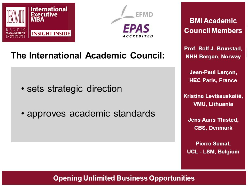 Opening Unlimited Business Opportunities The International Academic Council: sets strategic direction approves academic standards BMI Academic Council