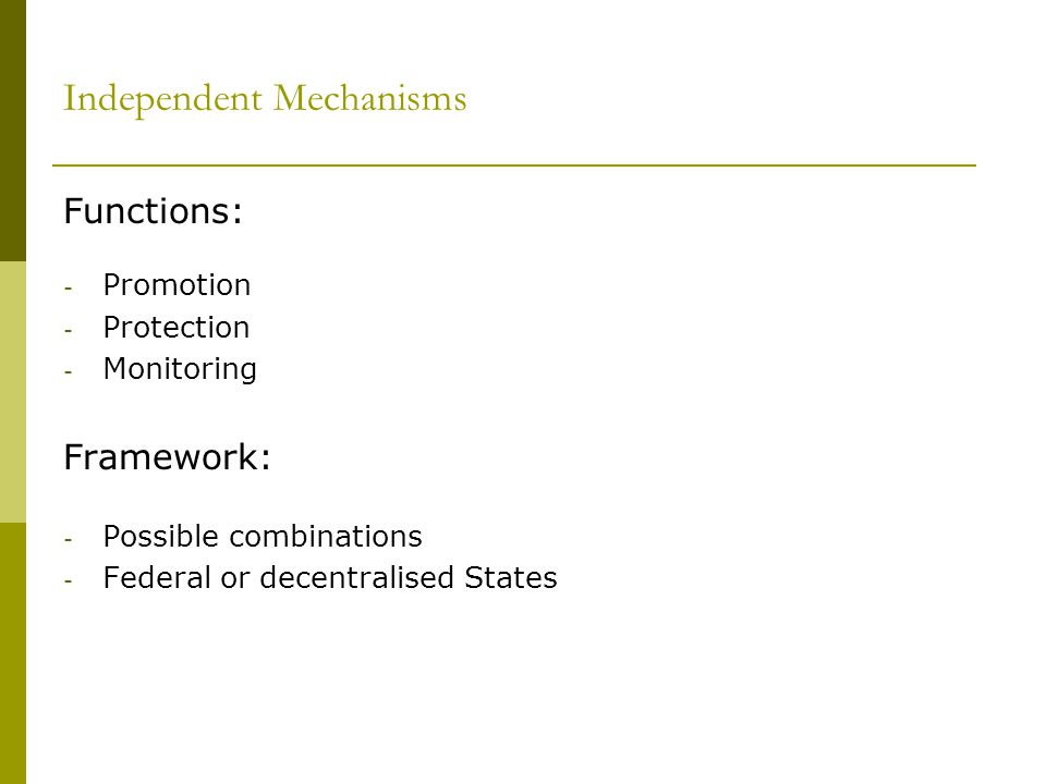 Independent Mechanisms Functions: - Promotion - Protection - Monitoring Framework: - Possible combinations - Federal or decentralised States