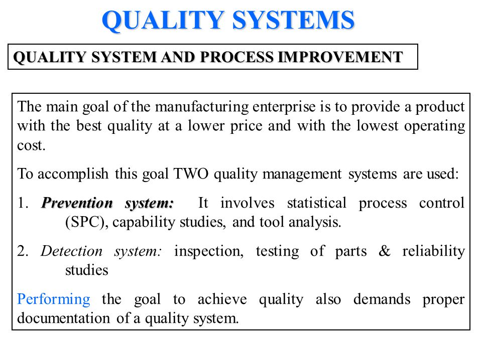For example, using ISO 9000 standards provide a framework to establish a continuous improvement (CI).