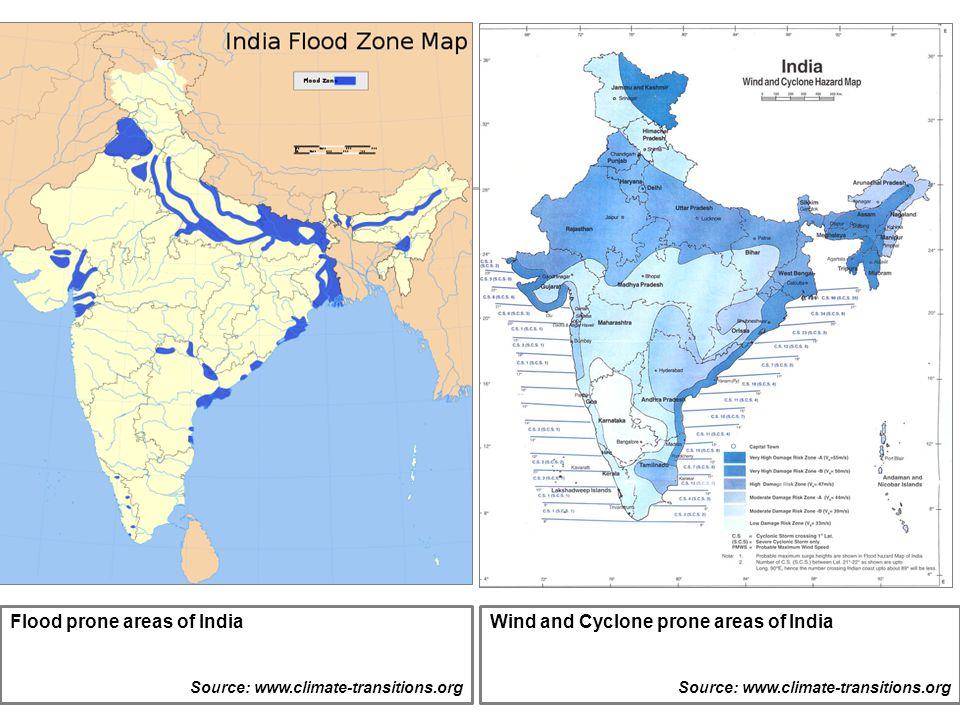 Flood prone areas of India Source: www.climate-transitions.org Wind and Cyclone prone areas of India Source: www.climate-transitions.org