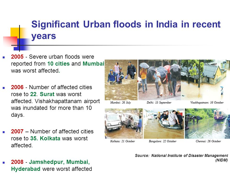 Significant Urban floods in India in recent years 2005 ‐ Severe urban floods were reported from 10 cities and Mumbai was worst affected. 2006 ‐ Number