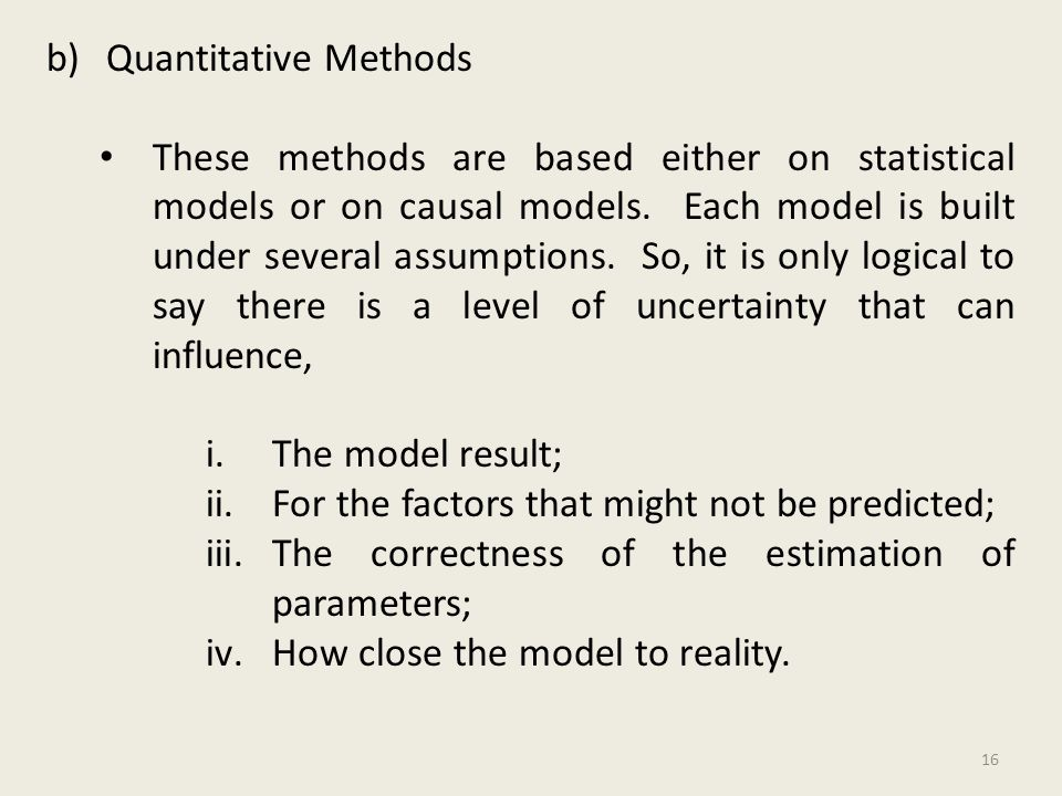 b)Quantitative Methods These methods are based either on statistical models or on causal models.