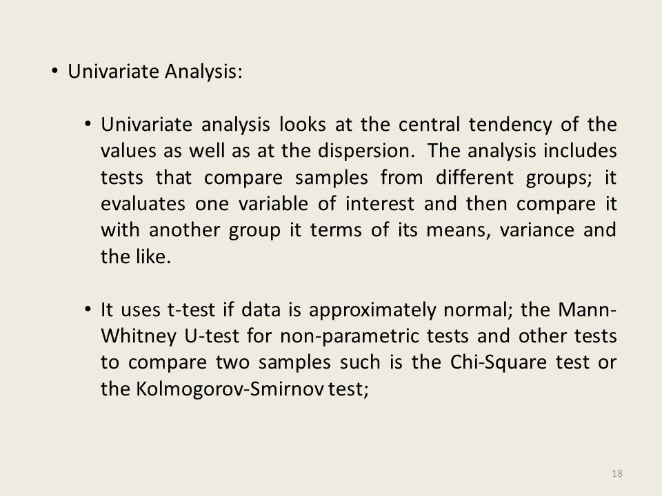 Univariate Analysis: Univariate analysis looks at the central tendency of the values as well as at the dispersion.