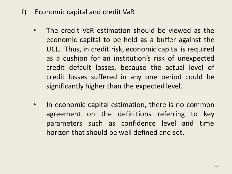f)Economic capital and credit VaR The credit VaR estimation should be viewed as the economic capital to be held as a buffer against the UCL.