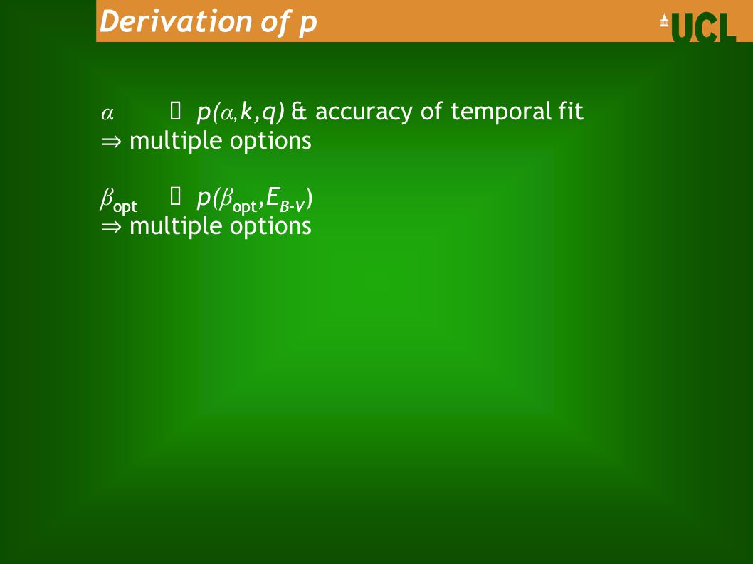 α ➝ p( α, k,q) & accuracy of temporal fit ⇒ multiple options β opt ➝ p( β opt,E B-V ) ⇒ multiple options Derivation of p