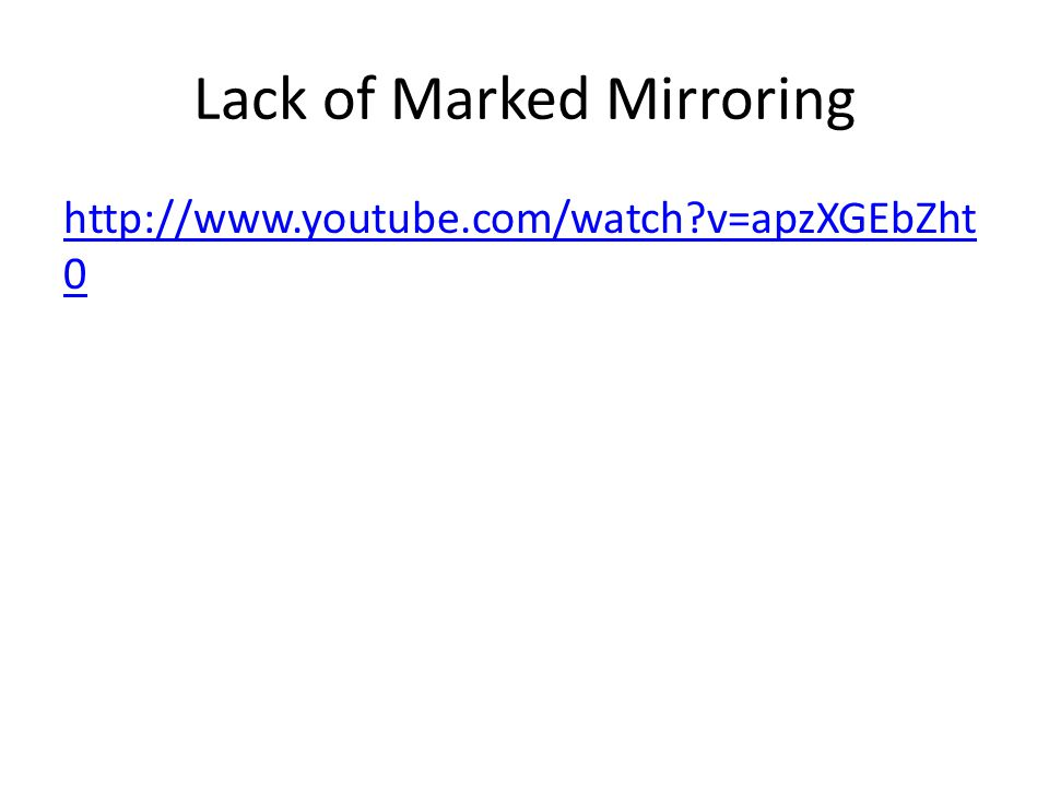 Lack of Marked Mirroring http://www.youtube.com/watch?v=apzXGEbZht 0