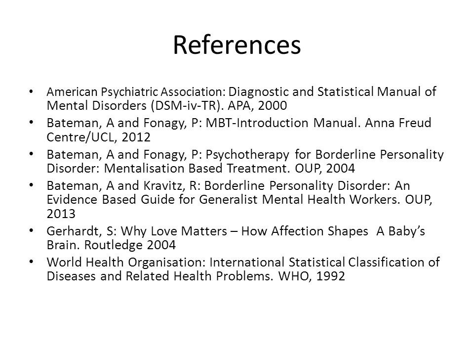 References American Psychiatric Association: Diagnostic and Statistical Manual of Mental Disorders (DSM-iv-TR). APA, 2000 Bateman, A and Fonagy, P: MB