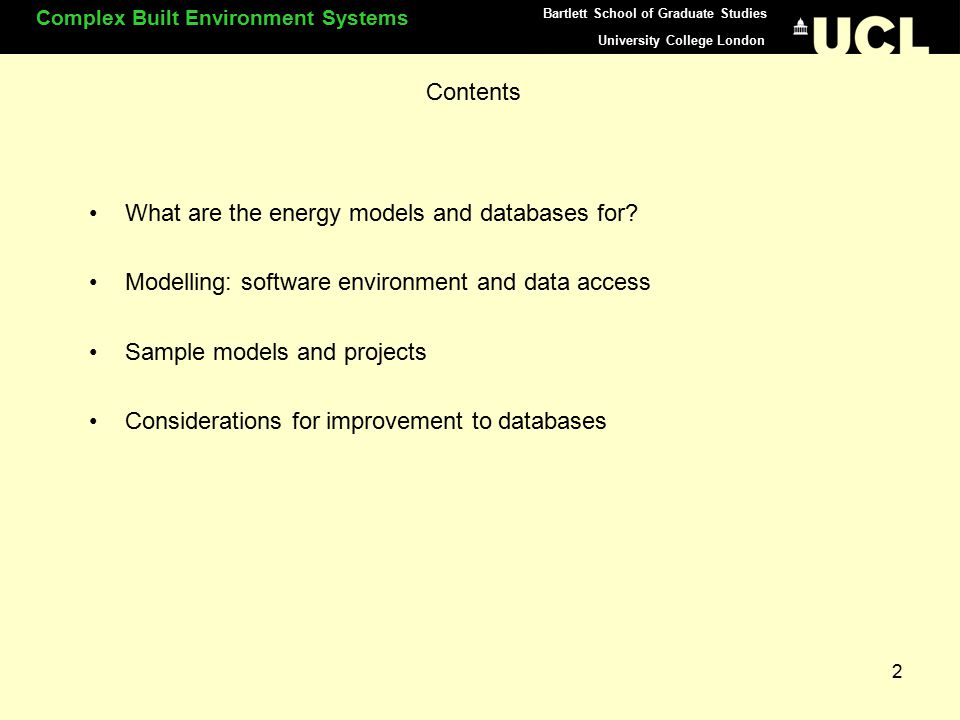 Complex Built Environment Systems Bartlett School of Graduate Studies 2 Contents What are the energy models and databases for.