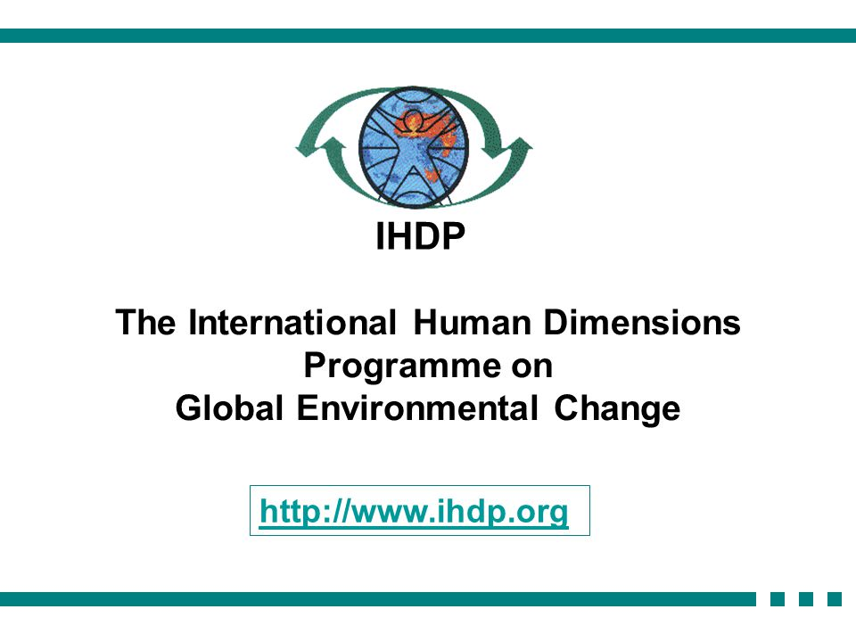 The International Human Dimensions Programme on Global Environmental Change IHDP http://www.ihdp.org