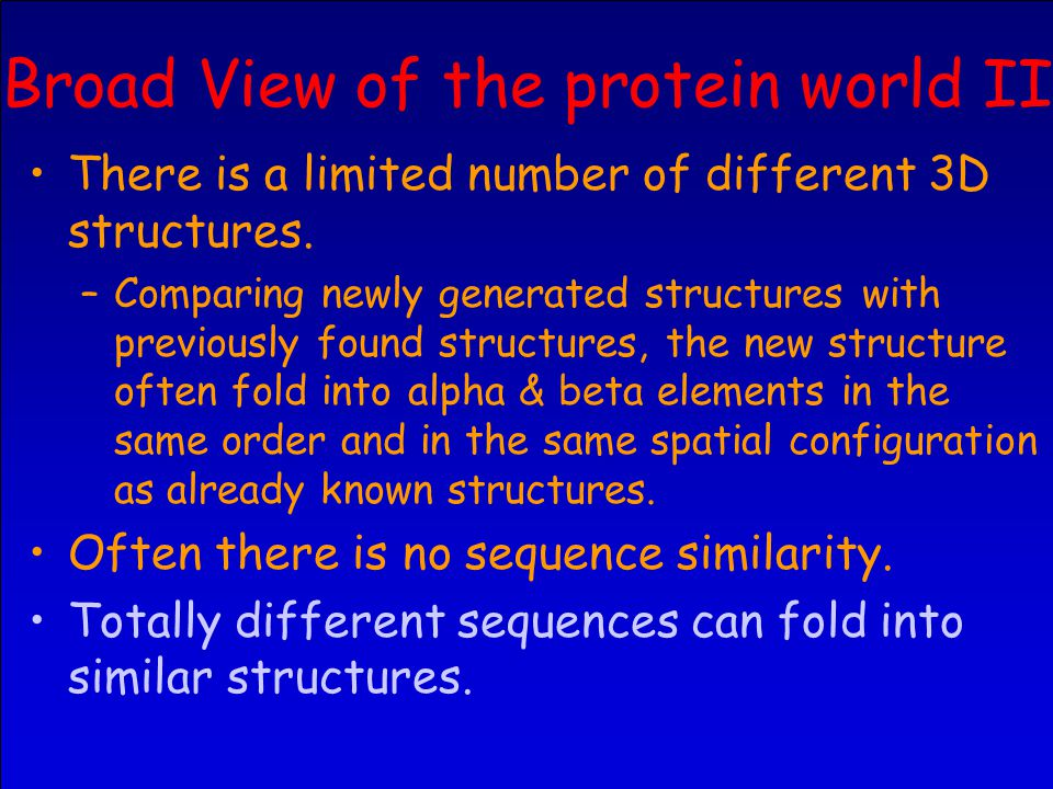 Broad View of the protein world II There is a limited number of different 3D structures.