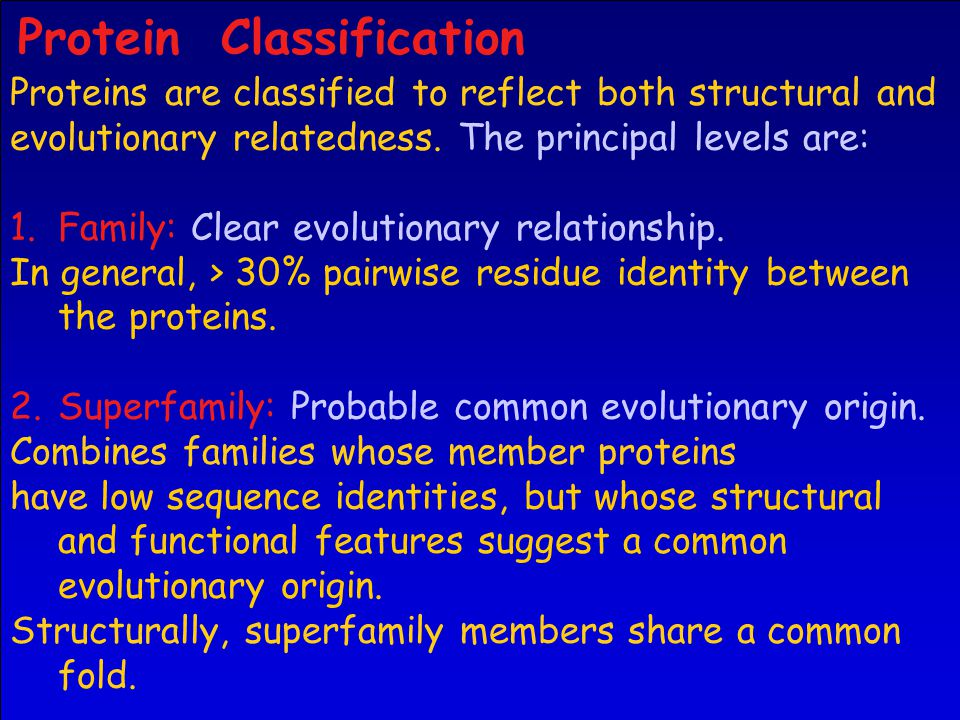Protein Classification Proteins are classified to reflect both structural and evolutionary relatedness.