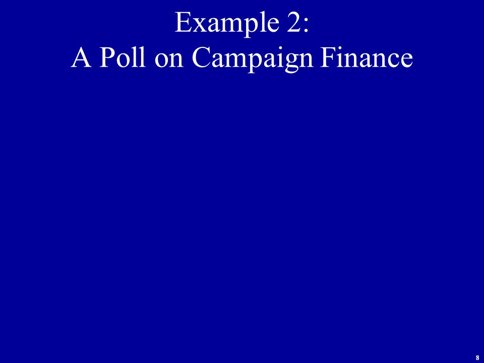 8 Example 2: A Poll on Campaign Finance