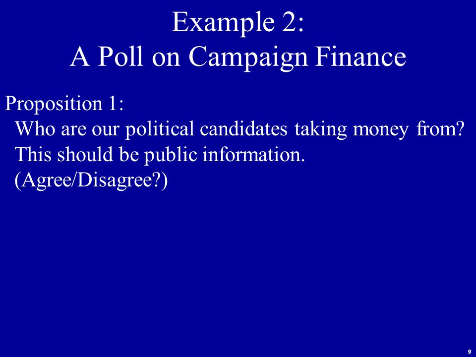 9 Proposition 1: Who are our political candidates taking money from.