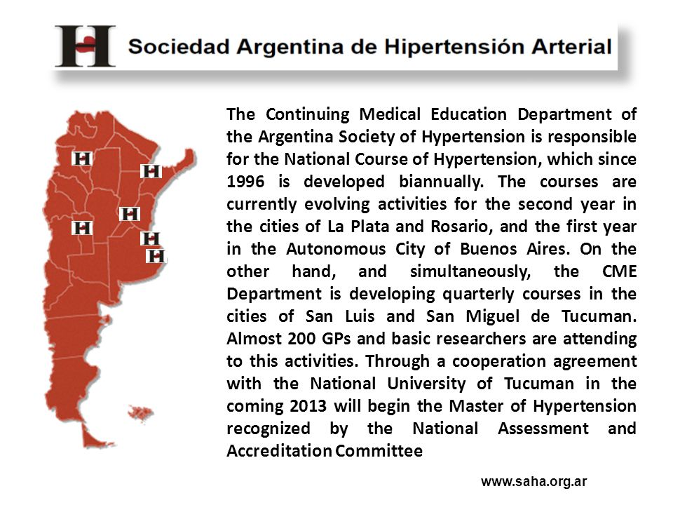 www.saha.org.ar The Continuing Medical Education Department of the Argentina Society of Hypertension is responsible for the National Course of Hypertension, which since 1996 is developed biannually.