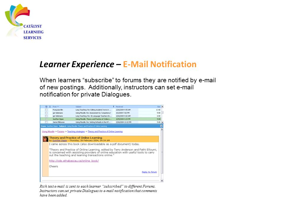 "Learner Experience – E-Mail Notification Rich text e-mail is sent to each learner ""subscribed"" to different Forums. Instructors can set private Dialog"