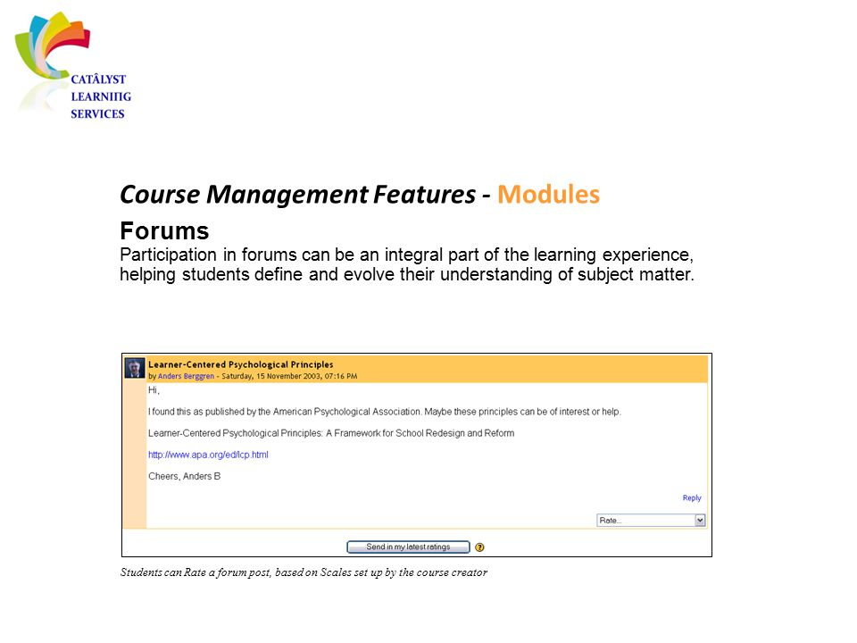 Course Management Features - Modules Forums Participation in forums can be an integral part of the learning experience, helping students define and ev